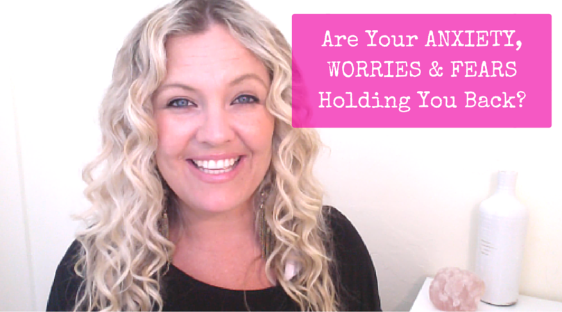 Are Your Anxiety Worries And Fears Holding You Back?