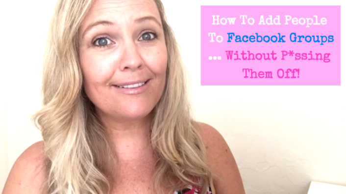 How To Add People To Facebook Groups … Without P*ssing Them Off!