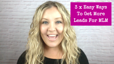 3 x Easy Ways To Get More Leads For Your MLM
