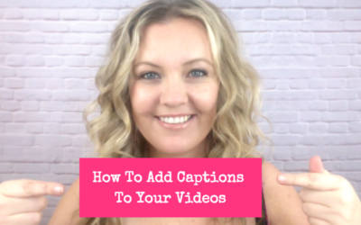 How To Add Captions To Your Videos … & Get More Views