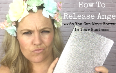 How To Release Anger … So You Can Move Forward In Your Business