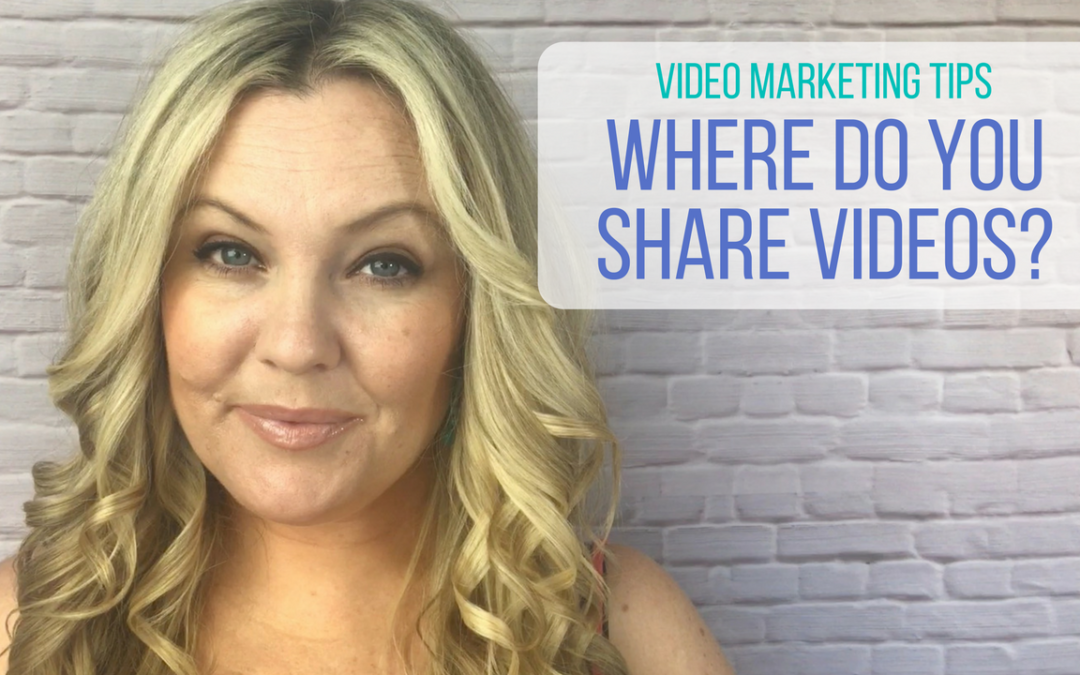 Video Marketing Tips: Where Do You Share Your Videos?