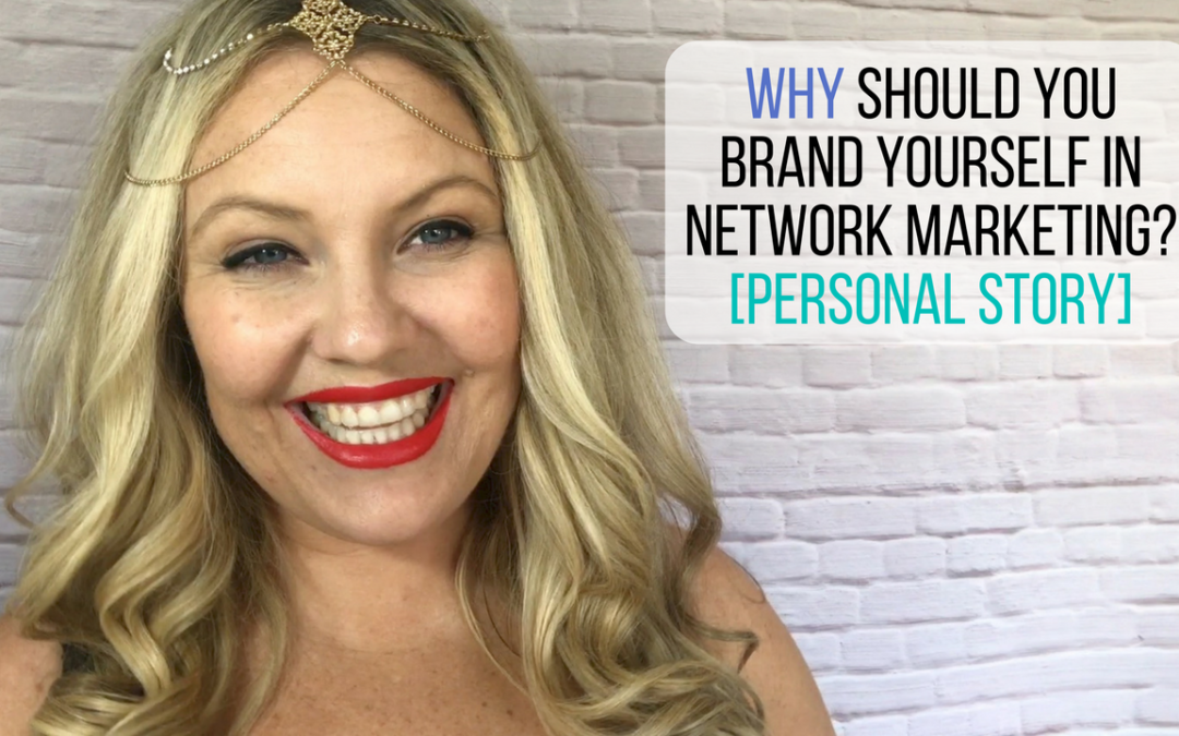 Why Should You Brand Yourself In Network Marketing? [PERSONAL STORY]